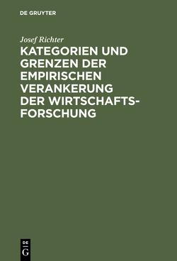 Kategorien und Grenzen der empirischen Verankerung der Wirtschaftsforschung von Richter,  Josef