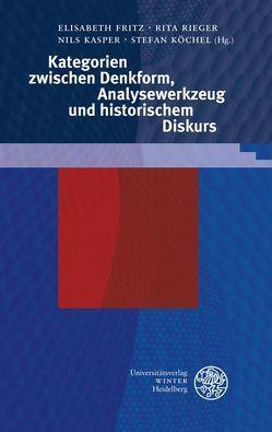 Kategorien zwischen Denkform, Analysewerkzeug und historischem Diskurs von Fritz,  Elisabeth, Kasper,  Nils, Köchel,  Stefan, Rieger,  Rita