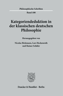 Kategoriendeduktion in der klassischen deutschen Philosophie. von Bickmann,  Nicolas, Heckenroth,  Lars, Schaefer,  Rainer
