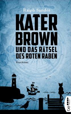 Kater Brown und das Rätsel des Roten Raben von Sander,  Ralph