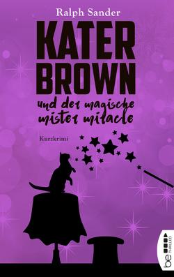 Kater Brown und der Magische Mister Miracle von Sander,  Ralph