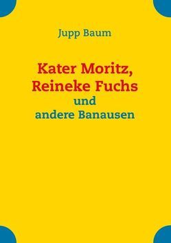 Kater Moritz, Reineke Fuchs und andere Banausen von Baum,  Jupp