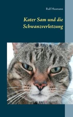 Kater Sam und die Schwanzverletzung von Husmann,  Ralf