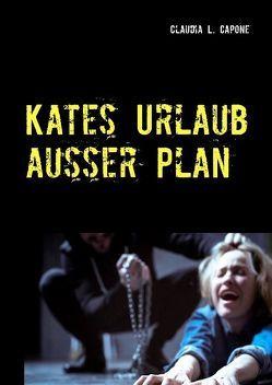 Kates Urlaub ausser Plan von Capone,  Claudia L.
