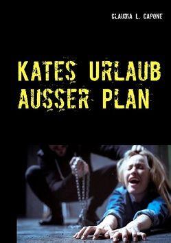Kates Urlaub außer Plan von Capone,  Claudia L.