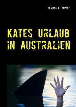 Kates Urlaub in Australien von Capone,  Claudia L.