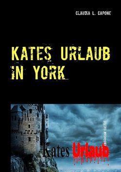 Kates Urlaub in York von Capone,  Claudia L.