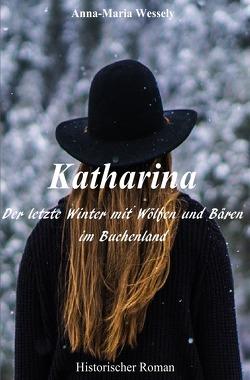 Katharina – Der letzte Winter mit Wölfen und Bären im Buchenland von Wessely,  Anna-Maria