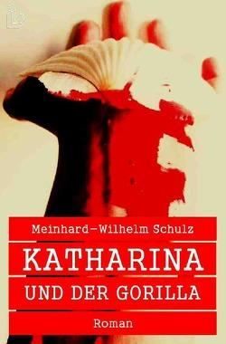 KATHARINA UND DER GORILLA von Schulz,  Meinhard-Wilhelm