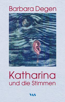 Katharina und die Stimmen von Degen,  Barbara