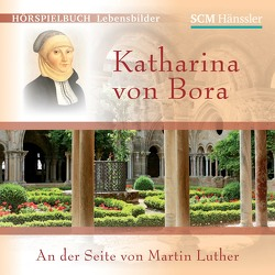 Katharina von Bora – An der Seite von Martin Luther