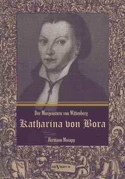 Katharina von Bora – Der Morgenstern von Wittenberg: Das Leben der Frau Doktor Luther. Eine Biographie von Mosapp,  Hermann