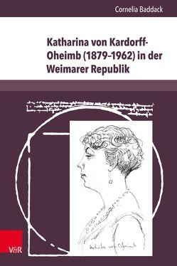 Katharina von Kardorff-Oheimb (1879–1962) in der Weimarer Republik von Baddack,  Cornelia
