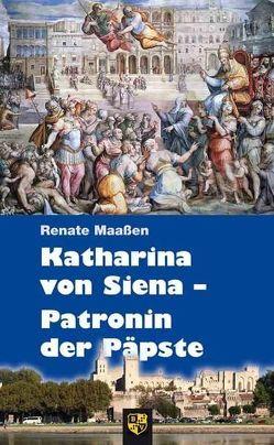 Katharina von Siena – Patronin der Päpste von Maassen,  Renate