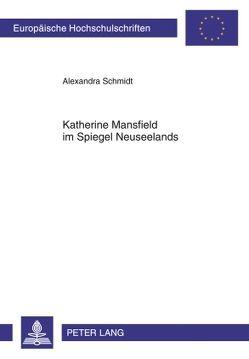 Katherine Mansfield im Spiegel Neuseelands von Schmidt,  Alexandra