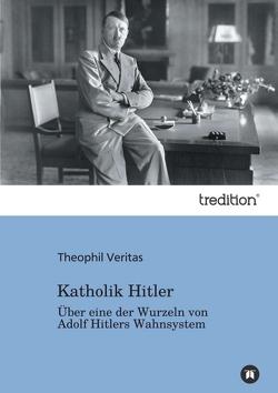Katholik Hitler von Veritas,  Theophil