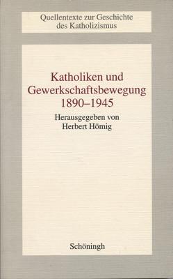 Katholiken und Gewerkschaftsbewegung 1890-1945 von Hömig,  Herbert