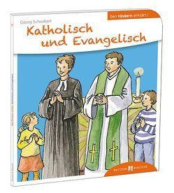 Katholisch und Evangelisch den Kindern erklärt von Fischer,  Uta, Schwikart,  Georg