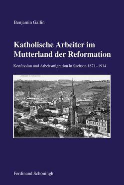 Katholische Arbeiter im Mutterland der Reformation von Gallin ,  Benjamin