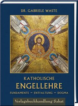 Katholische Engellehre von Waste,  Gabriele