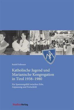 Katholische Jugend und Marianische Kongregation in Tirol 1938-1980 von Fallmann,  Rudolf