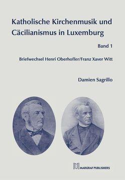 Katholische Kirchenmusik und Cäcilianismus in Luxemburg Band 1 von Sagrillo,  Damien