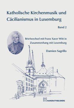 Katholische Kirchenmusik und Cäcilianismus in Luxemburg Band 2 von Sagrillo,  Damien