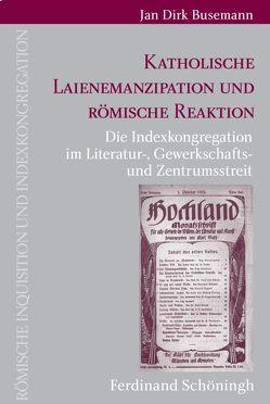Katholische Laienemanzipation und römische Reaktion von Busemann,  Jan Dirk