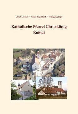 Katholische Pfarrei Christkönig Roßtal von Engelhard,  Anton, Grimm,  Ulrich, Jaeger,  Wolfgang