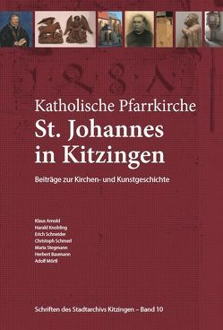 Katholische Pfarrkirche St. Johannes in Kitzingen von Arnold,  K, Badel,  Doris, Knobling,  H, Schneider,  E