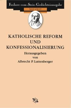 Katholische Reform und Konfessionalisierung von Baumgart,  Winfried, Luttenberger,  Albrecht