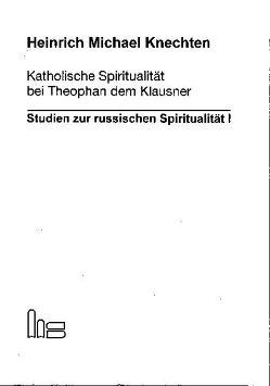 Katholische Spiritualität bei Theophan dem Klausner von Knechten,  Heinrich Michael