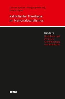 Katholische Theologie im Nationalsozialismus von Burkard,  Dominik, Hilpert,  Konrad, Weiß,  Wolfgang