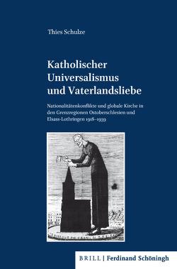 Katholischer Universalismus und Vaterlandsliebe von Kleinehagenbrock,  Frank, Schulze,  Thies