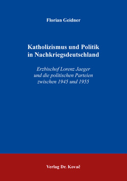 Katholizismus und Politik in Nachkriegsdeutschland von Geidner,  Florian