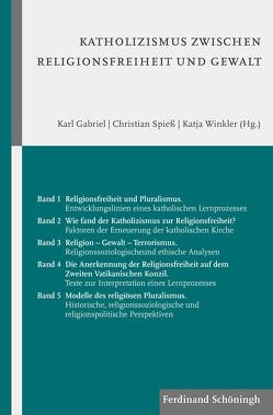 Katholizismus zwischen Religionsfreiheit und Gewalt von Gabriel,  Karl, Spiess,  Christian, Winkler,  Katja