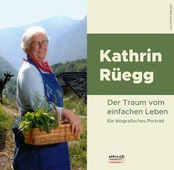 Kathrin Rüegg: Der Traum vom einfachen Leben von Naegeli,  Urs-Heinz