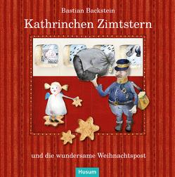 Kathrinchen Zimtstern und die wundersame Weihnachtspost von Backstein,  Bastian, Springsguth,  Günter