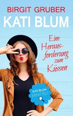 Kati Blum – Eine Herausforderung zum Küssen von Gruber,  Birgit