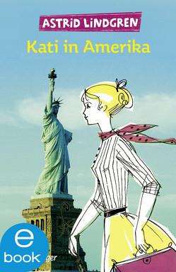 Kati in Amerika von Baison,  Helma, Buchholz,  Jan, Lindgren,  Astrid, von Hollander-Lossow,  Else