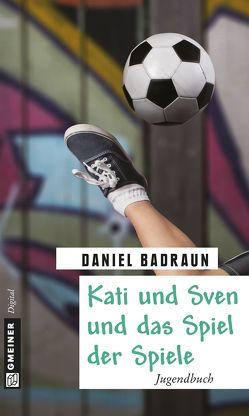 Kati und Sven und das Spiel der Spiele von Badraun,  Daniel