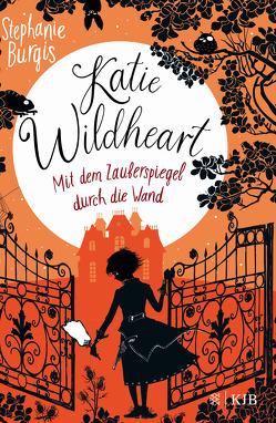 Katie Wildheart – Mit dem Zauberspiegel durch die Wand von Burgis,  Stephanie, Ruschmeier,  Sigrid