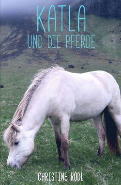 Katla und die Pferde von Rödl,  Christine
