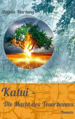 Katui – Die Macht des Feuerbaums von Hartung,  Angela