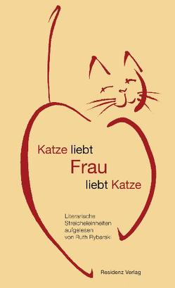 Katze liebt Frau liebt Katze von Rybarski,  Ruth