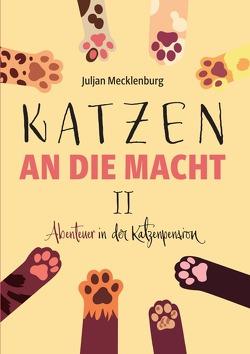 Katzen an die Macht / Katzen an die Macht II von Mecklenburg,  Juljan