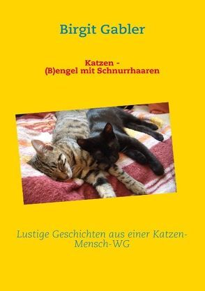 Katzen – (B)engel mit Schnurrhaaren von Gabler,  Birgit