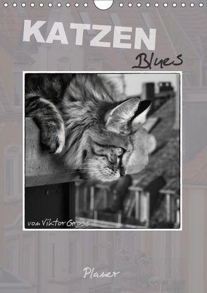 Katzen Blues / Planer (Wandkalender 2018 DIN A4 hoch) von Gross,  Viktor