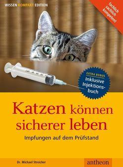 Katzen können sicherer leben – Impfungen auf dem Prüfstand von Streicher,  Michael