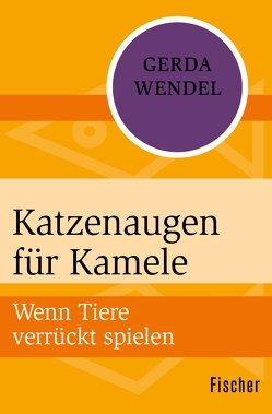 Katzenaugen für Kamele von Wendel,  Gerda